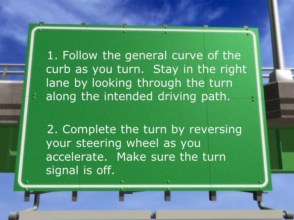 1. Follow the general curve of the curb as you turn