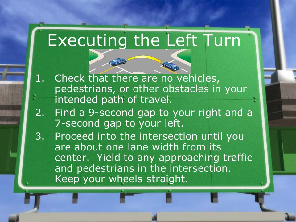 Executing the Left Turn