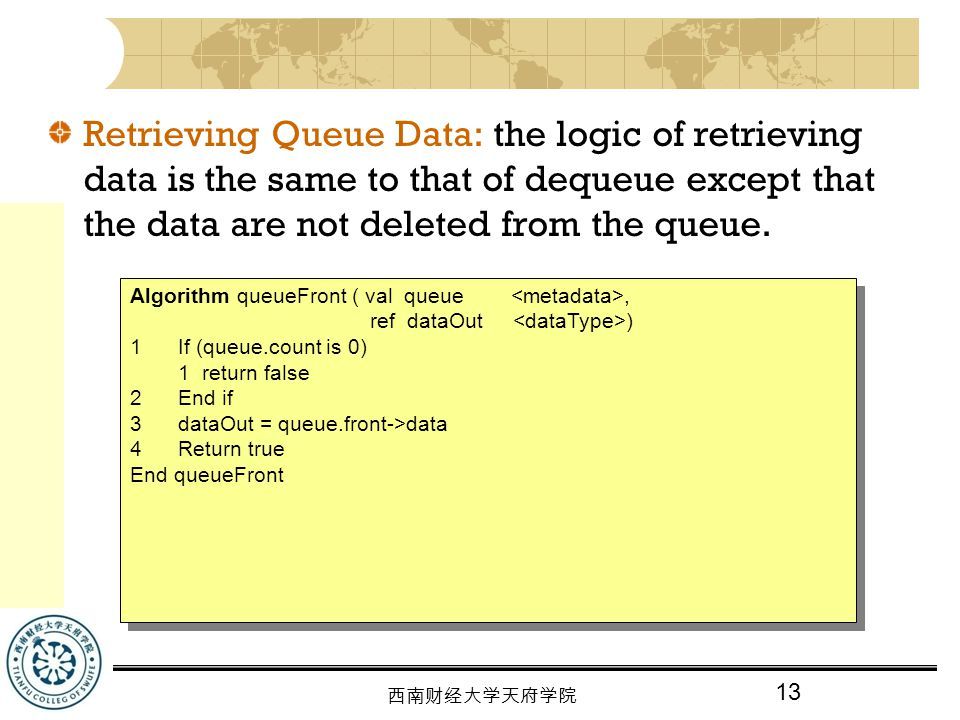 Retrieving Queue Data: the logic of retrieving data is the same to that of dequeue except that the data are not deleted from the queue.