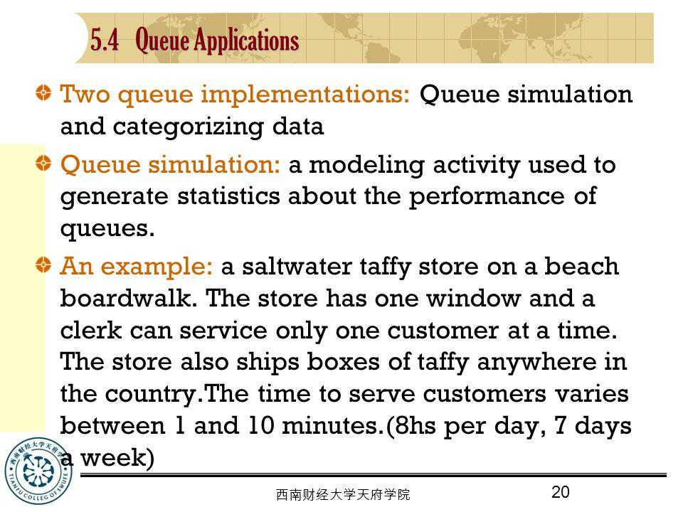 5.4 Queue Applications Two queue implementations: Queue simulation and categorizing data.