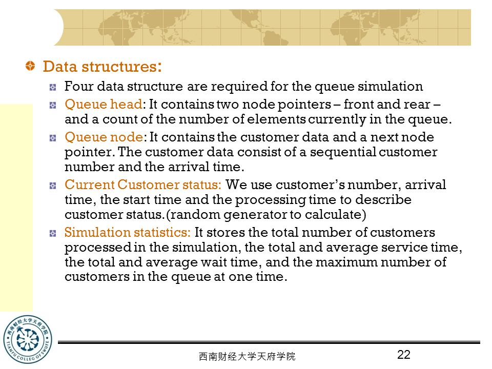Data structures: Four data structure are required for the queue simulation.