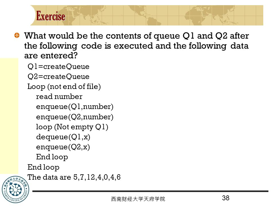 Exercise What would be the contents of queue Q1 and Q2 after the following code is executed and the following data are entered