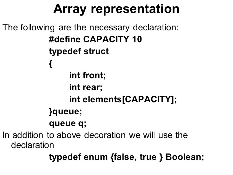 Array representation The following are the necessary declaration: