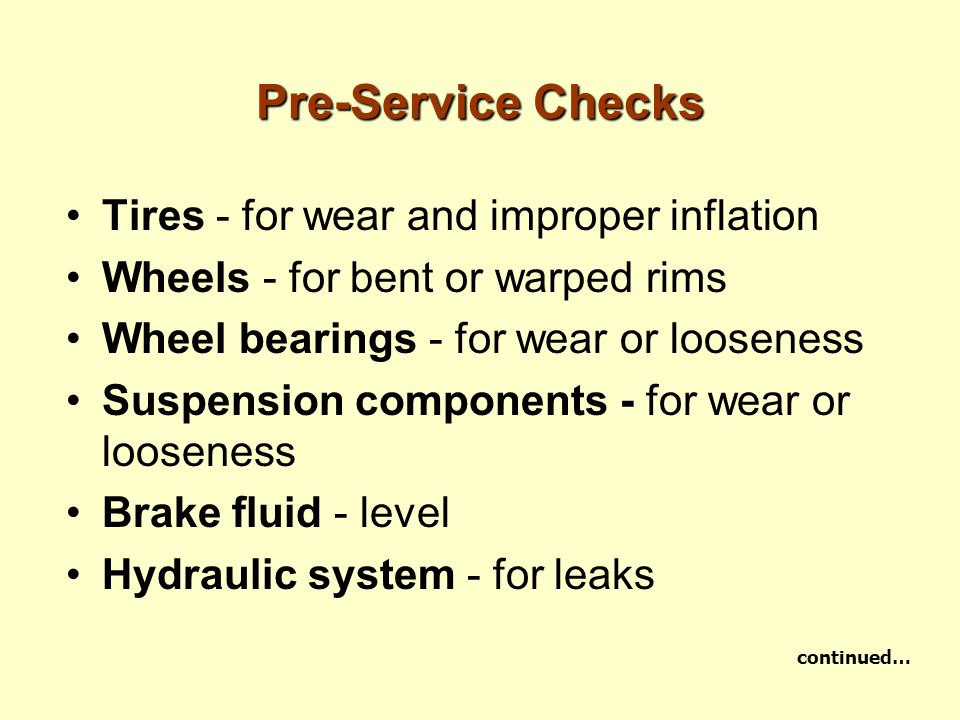 Pre-Service Checks Tires - for wear and improper inflation