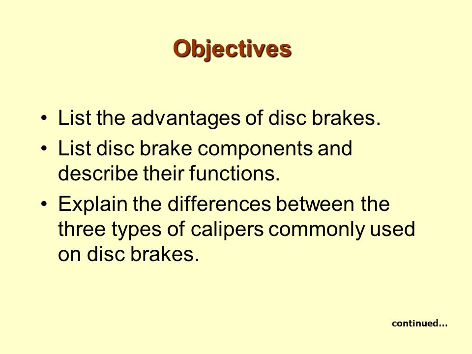 Objectives List the advantages of disc brakes.