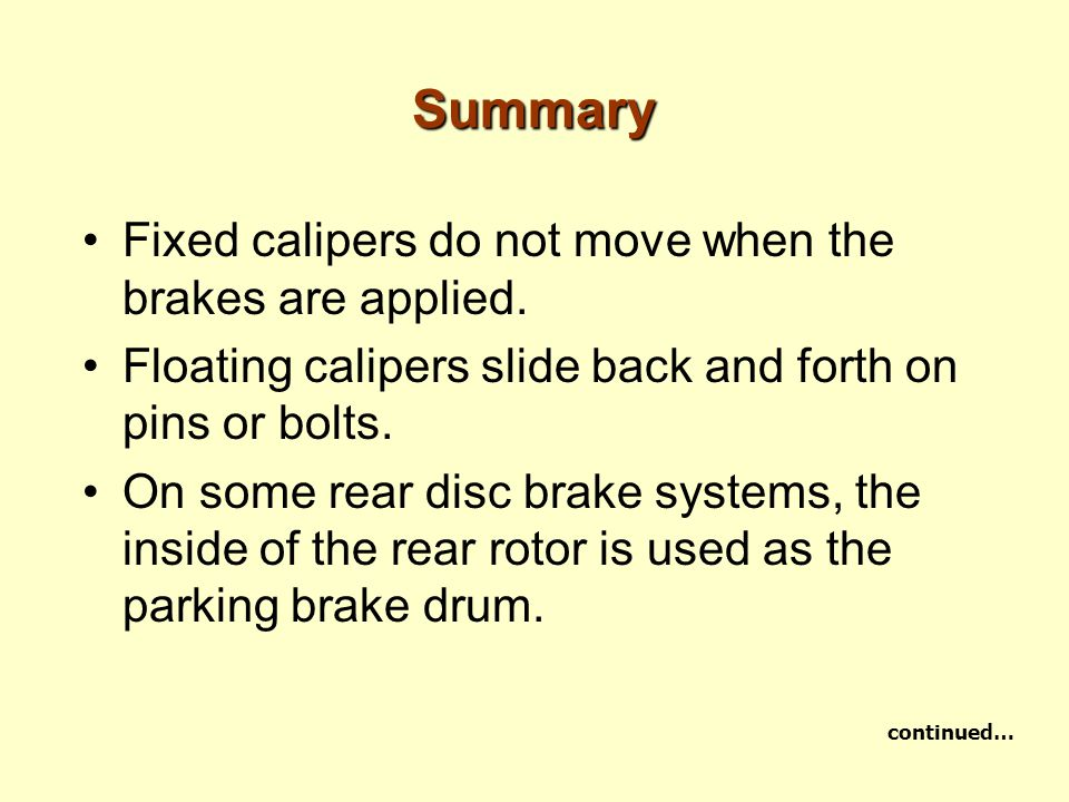 Summary Fixed calipers do not move when the brakes are applied.