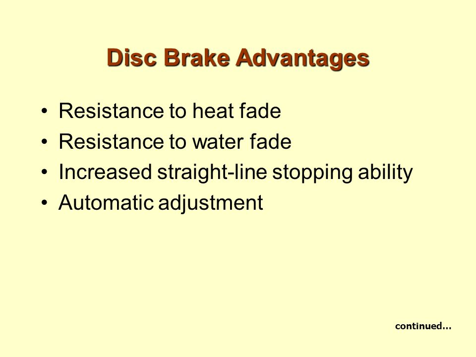 Disc Brake Advantages Resistance to heat fade Resistance to water fade