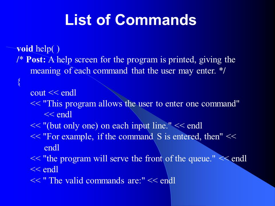 List of Commands void help( )