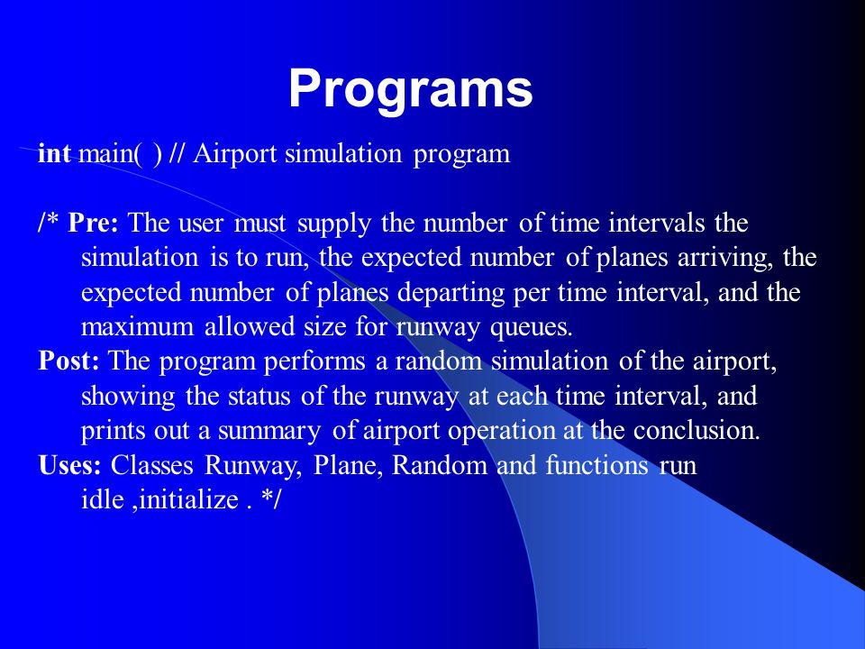 Programs int main( ) // Airport simulation program