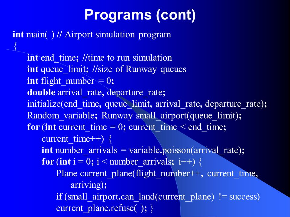 Programs (cont) int main( ) // Airport simulation program {