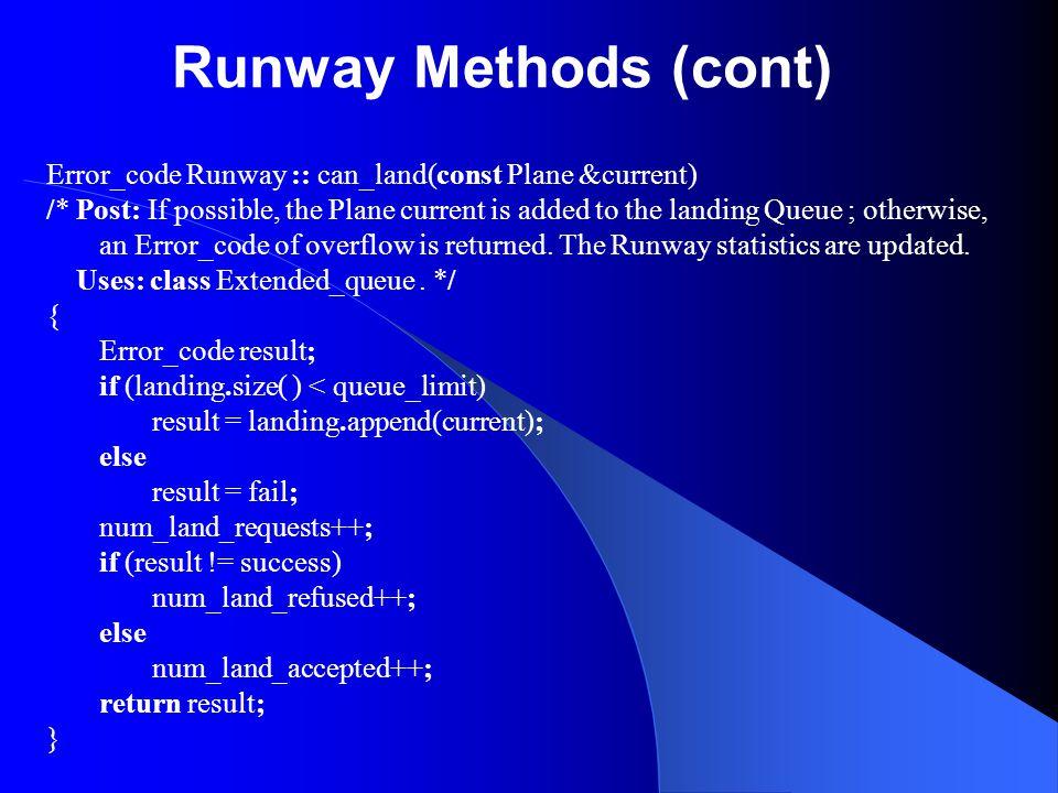 Runway Methods (cont) Error_code Runway :: can_land(const Plane &current)