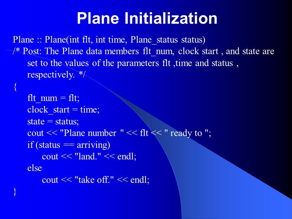 Plane Initialization Plane :: Plane(int flt, int time, Plane_status status)