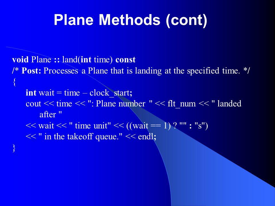 Plane Methods (cont) void Plane :: land(int time) const
