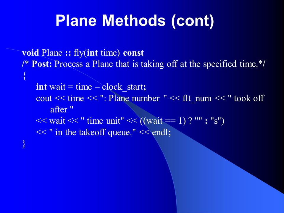 Plane Methods (cont) void Plane :: fly(int time) const