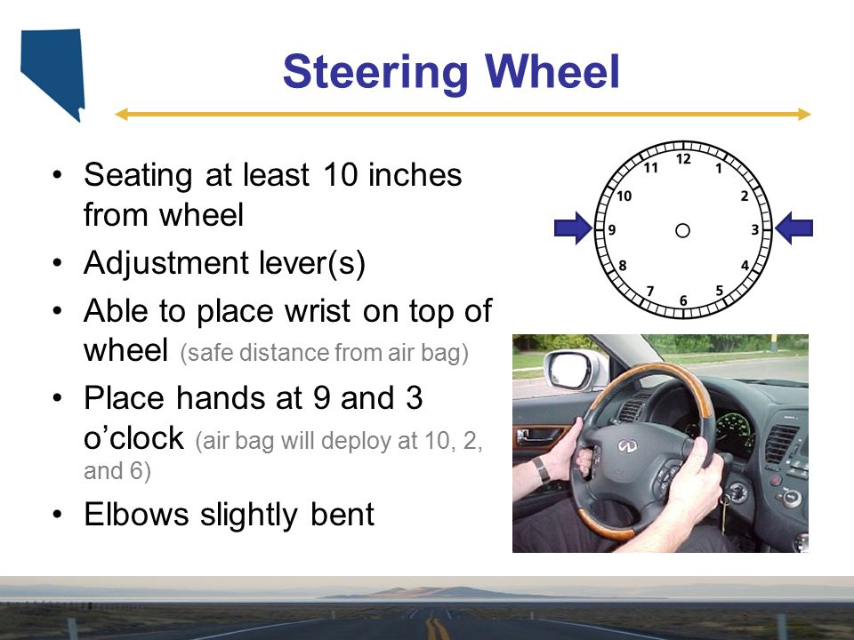 Steering Wheel Seating at least 10 inches from wheel