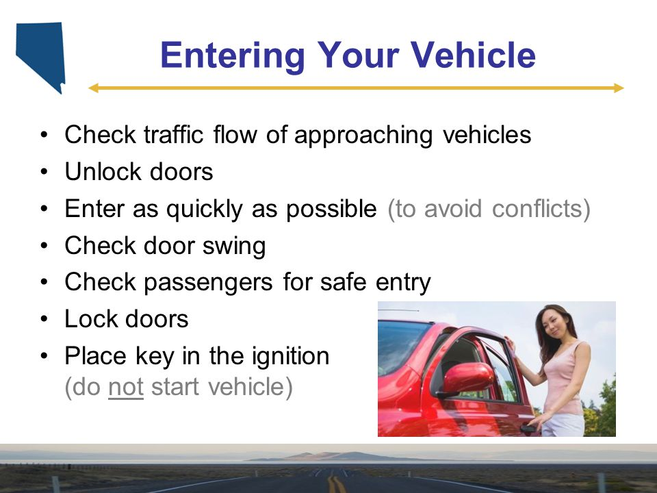Entering Your Vehicle Check traffic flow of approaching vehicles