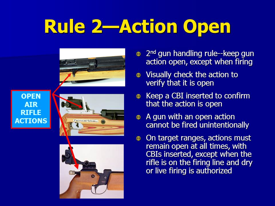 Rule 2—Action Open 2nd gun handling rule--keep gun action open, except when firing. Visually check the action to verify that it is open.
