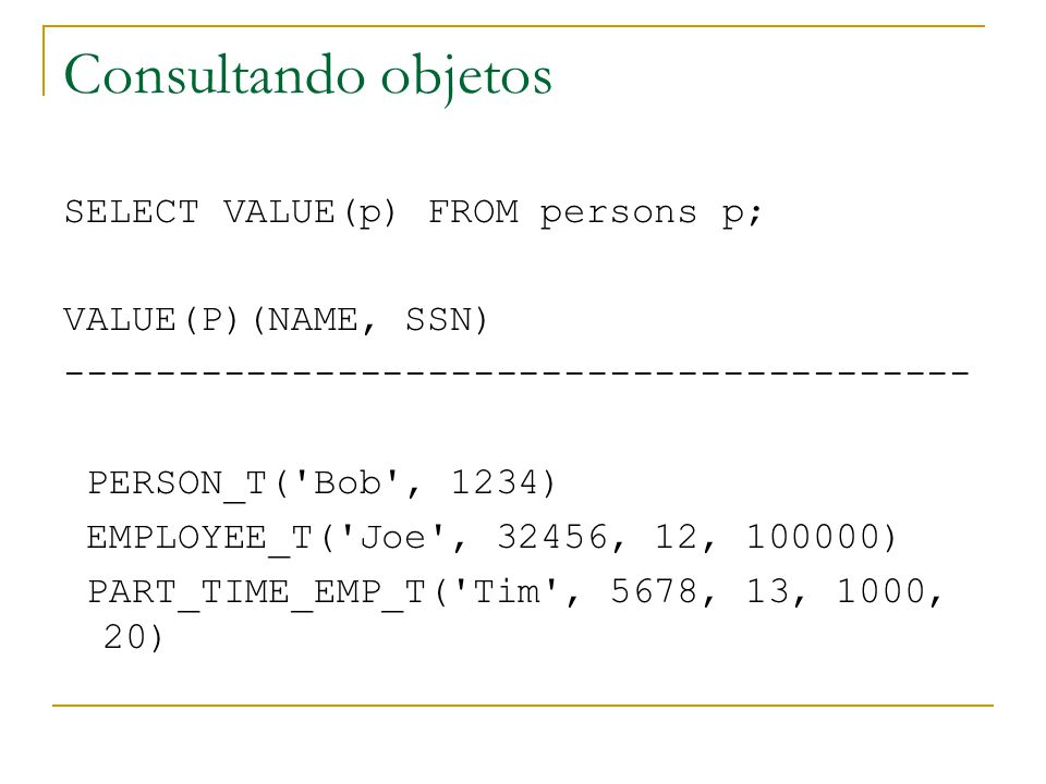 Consultando objetos SELECT VALUE(p) FROM persons p;