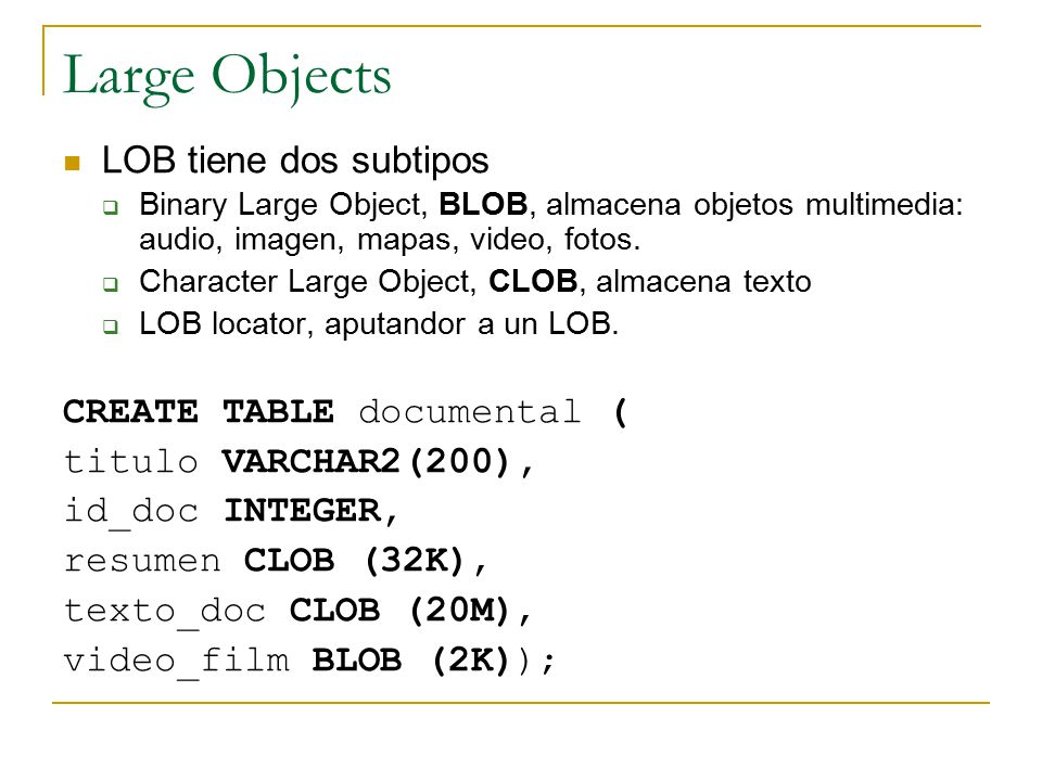 Large Objects LOB tiene dos subtipos CREATE TABLE documental (