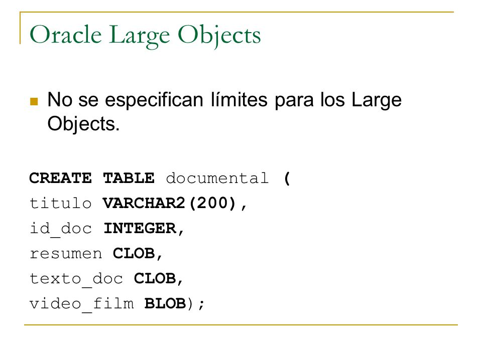 Oracle Large Objects No se especifican límites para los Large Objects.