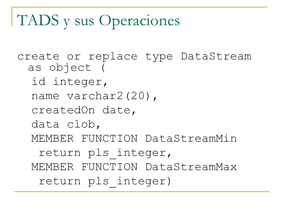 TADS y sus Operaciones create or replace type DataStream as object (