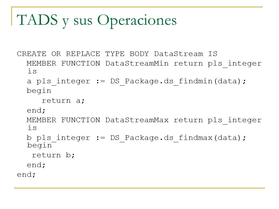 TADS y sus Operaciones CREATE OR REPLACE TYPE BODY DataStream IS