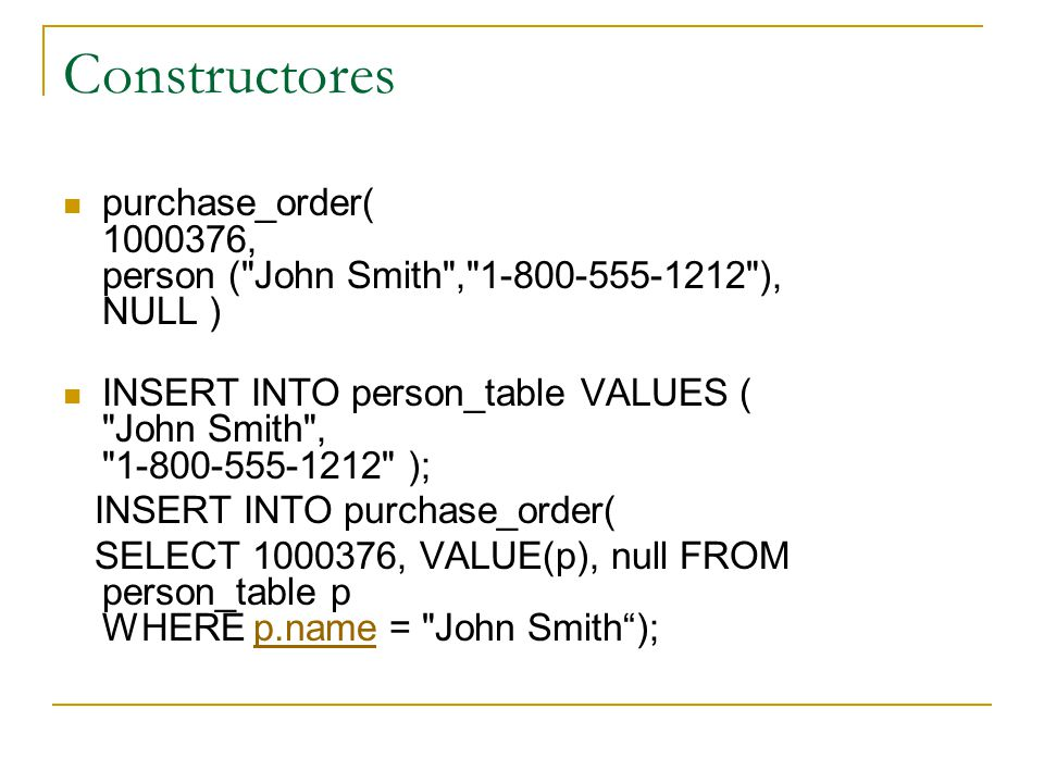 Constructores purchase_order( 1000376, person ( John Smith , 1-800-555-1212 ), NULL )