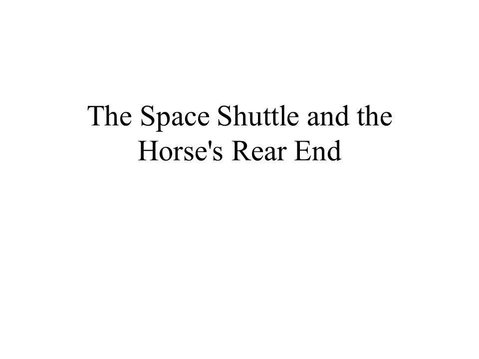 The Space Shuttle and the Horse s Rear End