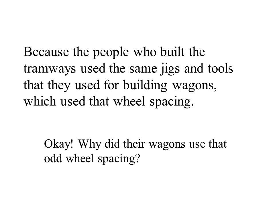 Okay! Why did their wagons use that odd wheel spacing