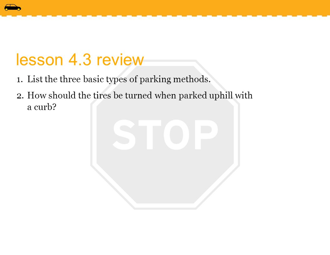 lesson 4.3 review List the three basic types of parking methods.