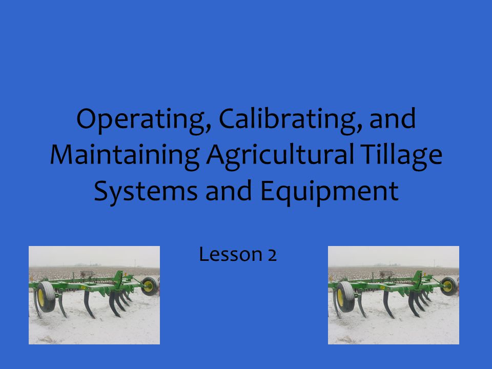 Operating, Calibrating, and Maintaining Agricultural Tillage Systems and Equipment