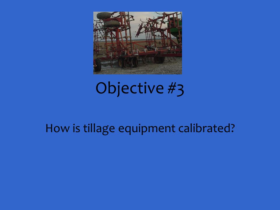 How is tillage equipment calibrated