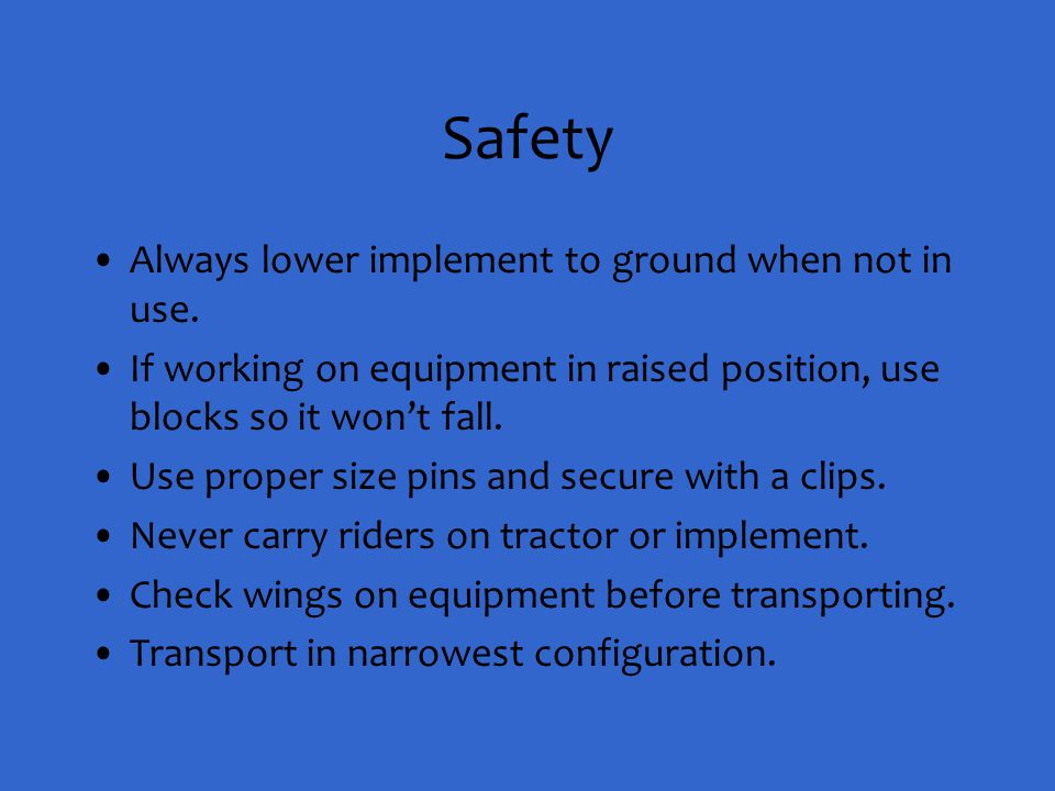 Safety Always lower implement to ground when not in use.