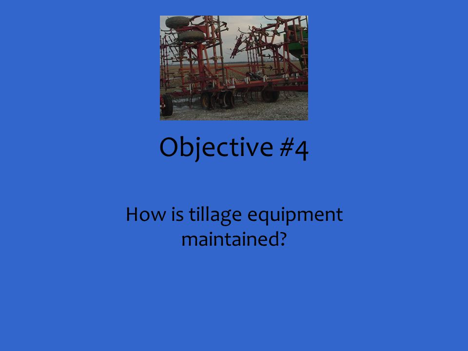 How is tillage equipment maintained