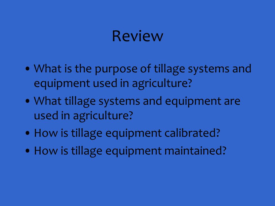 Review What is the purpose of tillage systems and equipment used in agriculture What tillage systems and equipment are used in agriculture