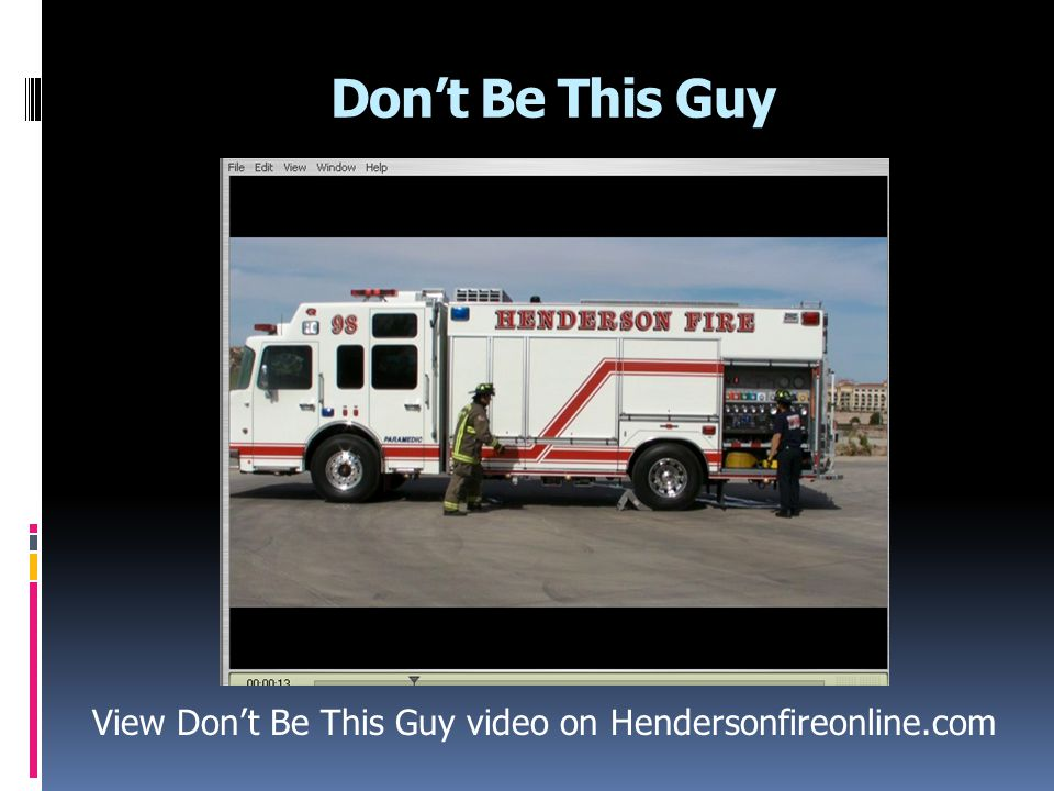 View Don't Be This Guy video on Hendersonfireonline.com