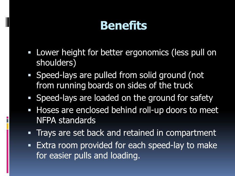 Benefits Lower height for better ergonomics (less pull on shoulders)