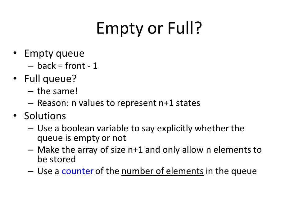 Empty or Full Empty queue Full queue Solutions back = front - 1