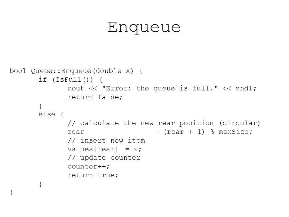 Enqueue bool Queue::Enqueue(double x) { if (IsFull()) {