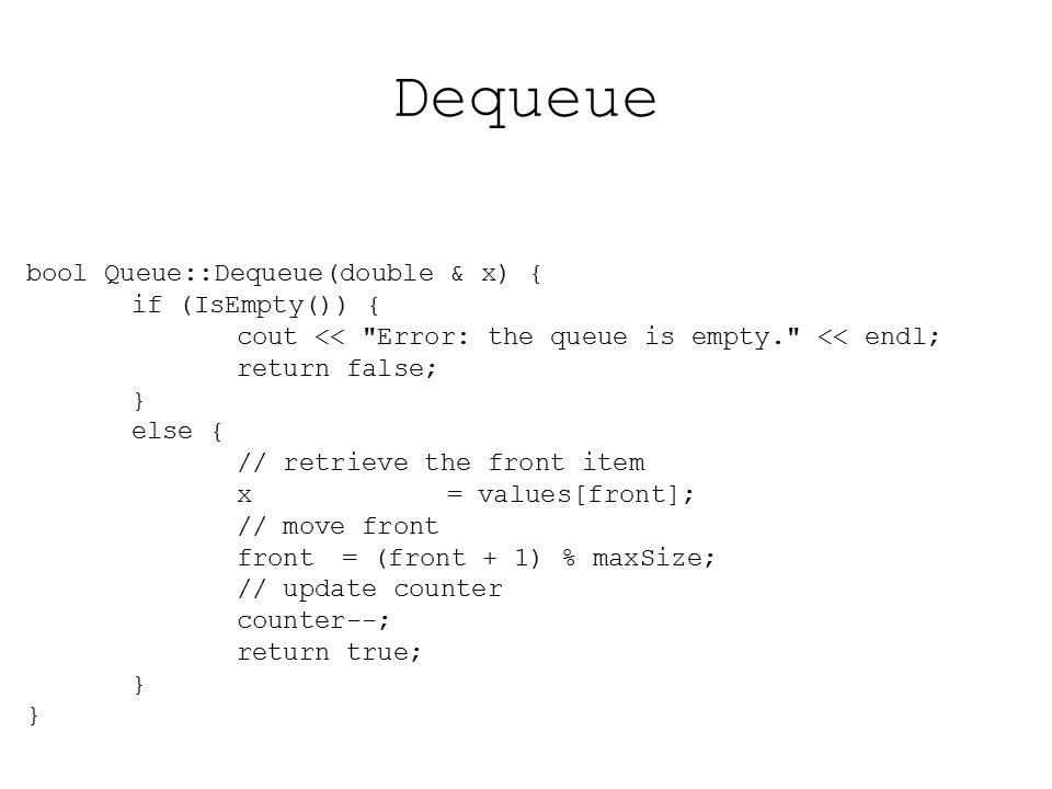 Dequeue bool Queue::Dequeue(double & x) { if (IsEmpty()) {