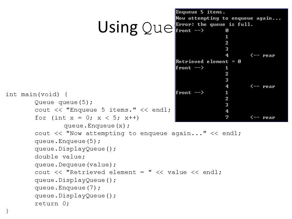 Using Queue int main(void) { Queue queue(5);