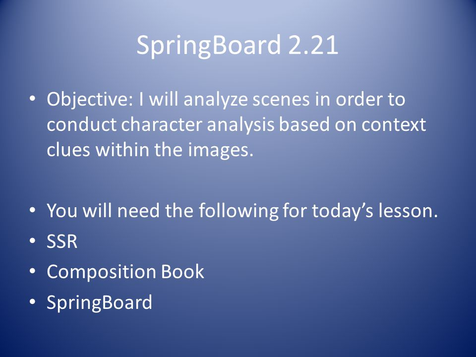 SpringBoard 2.21 Objective: I will analyze scenes in order to conduct character analysis based on context clues within the images.