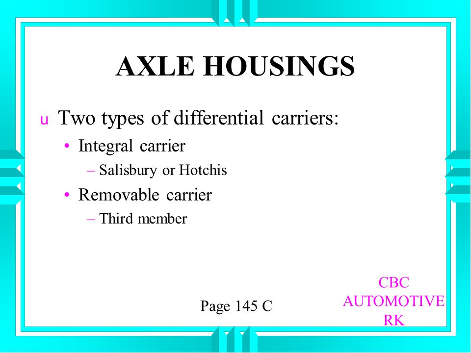 AXLE HOUSINGS Two types of differential carriers: Integral carrier
