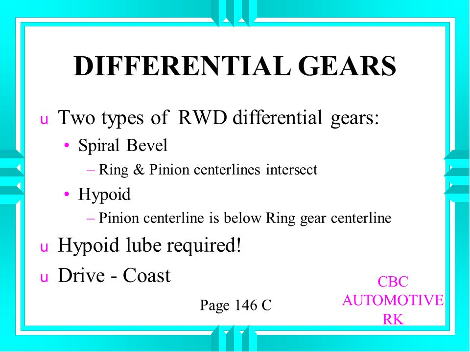 DIFFERENTIAL GEARS Two types of RWD differential gears: