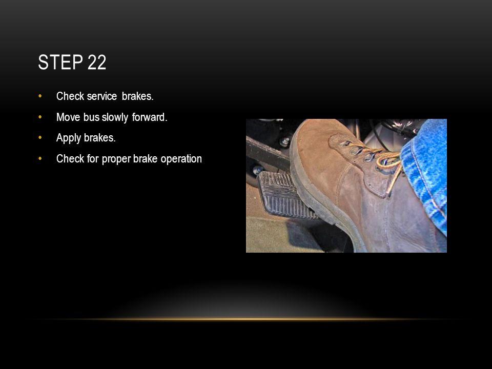 Step 22 Check service brakes. Move bus slowly forward. Apply brakes.