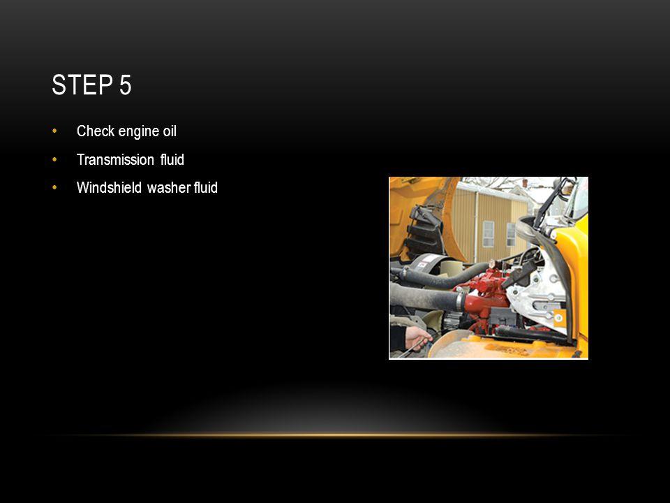Step 5 Check engine oil Transmission fluid Windshield washer fluid