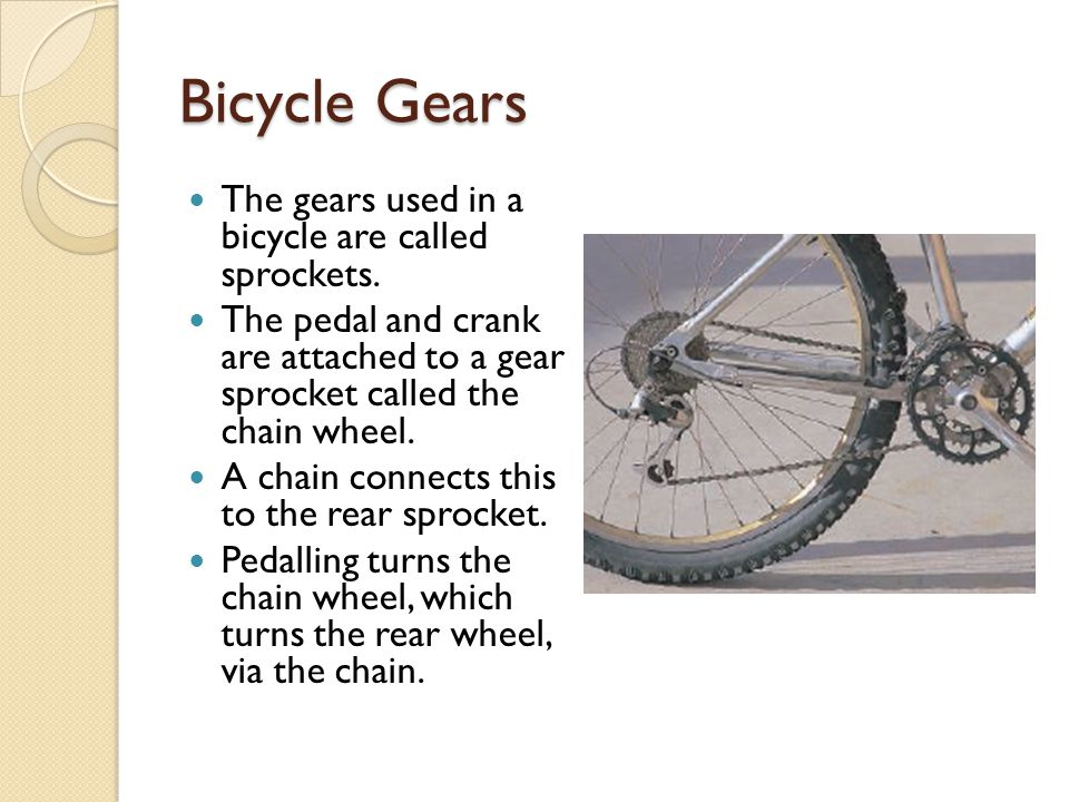 Bicycle Gears The gears used in a bicycle are called sprockets.