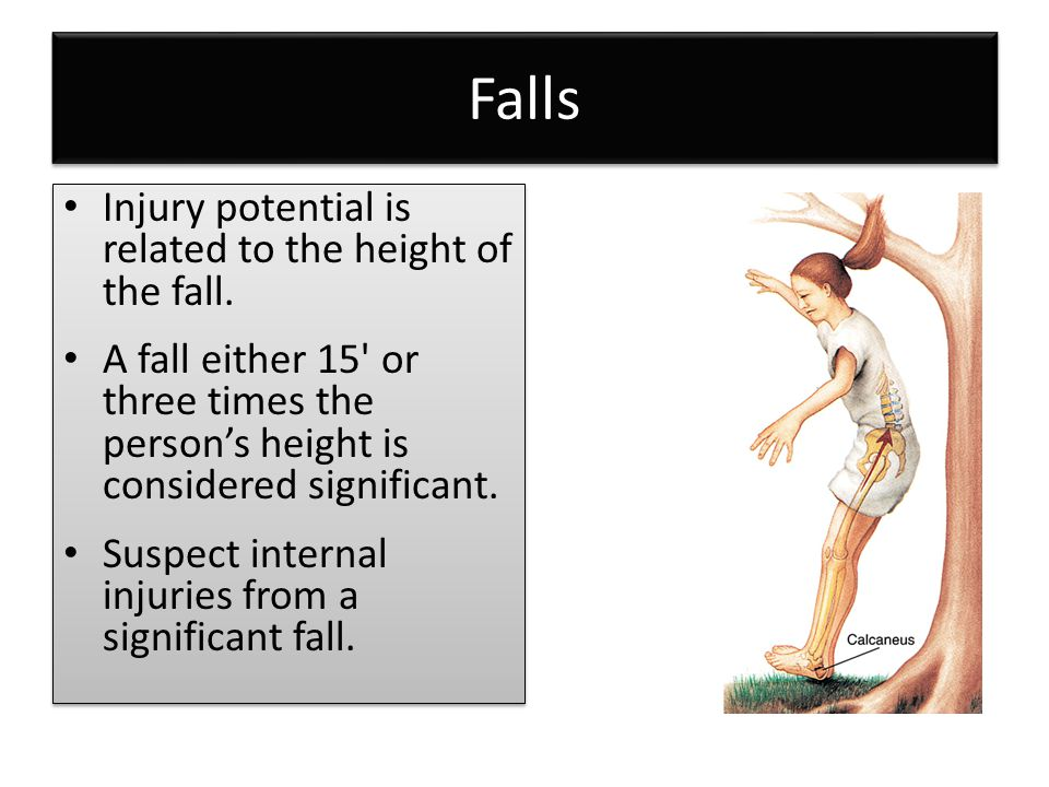 Falls Injury potential is related to the height of the fall.