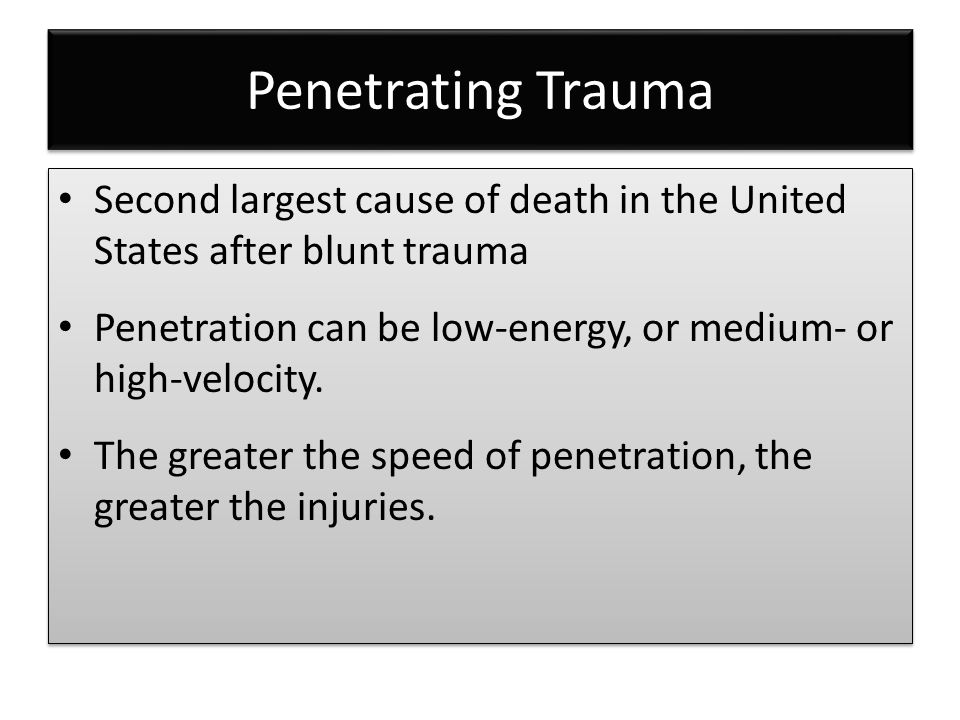 Penetrating Trauma Second largest cause of death in the United States after blunt trauma.
