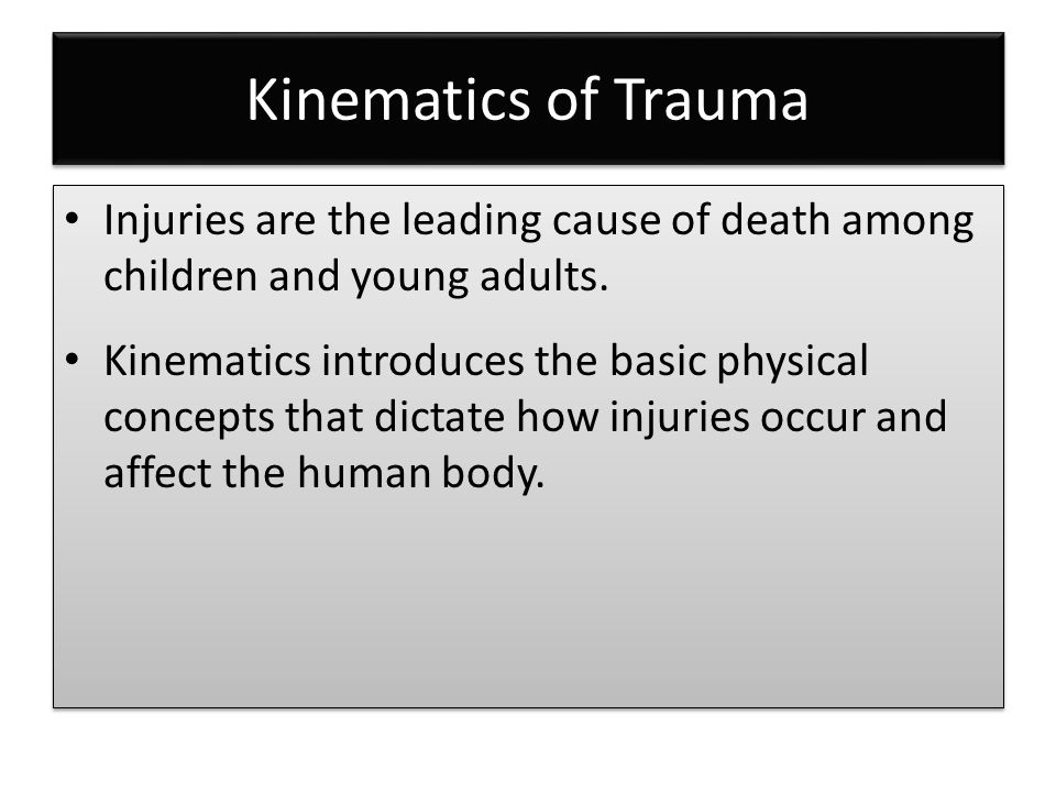 Kinematics of Trauma Injuries are the leading cause of death among children and young adults.